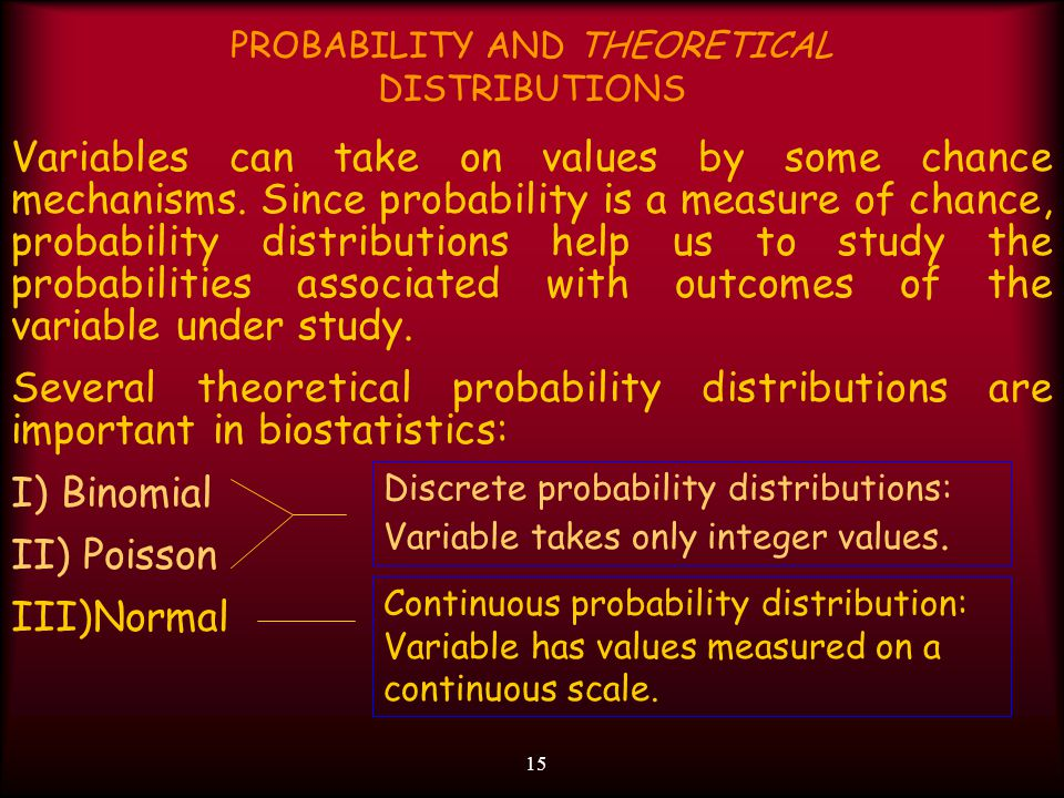 15 PROBABILITY AND THEORETICAL DISTRIBUTIONS Variables can take on values by some chance mechanisms.