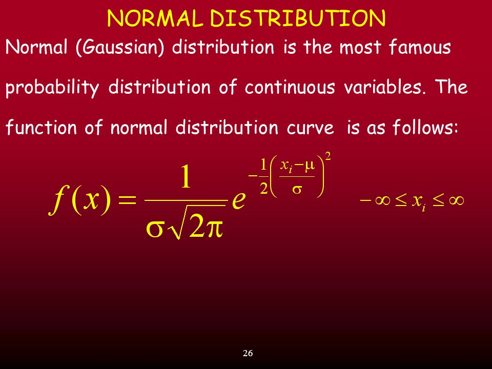 26 NORMAL DISTRIBUTION Normal (Gaussian) distribution is the most famous probability distribution of continuous variables.