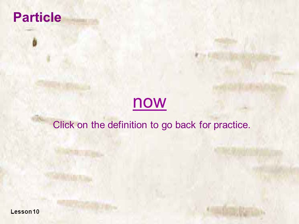 now Click on the definition to go back for practice. Lesson 10 Particle