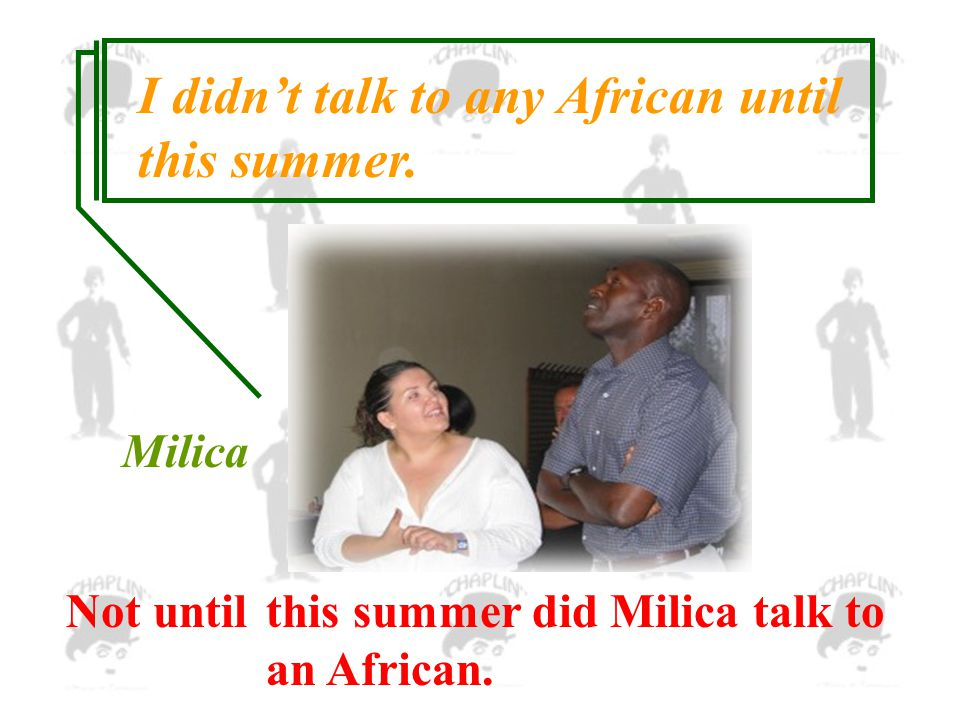 Not untilthis summer did Milica talk to an African.