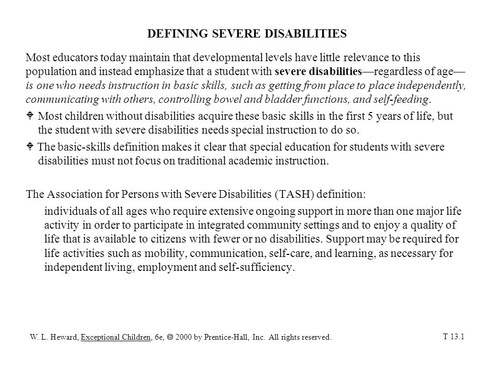 DEFINING SEVERE DISABILITIES Most educators today maintain that developmental levels have little relevance to this population and instead emphasize th