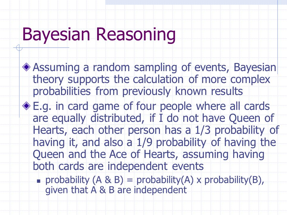 Bayesian Reasoning Prior probability or unconditioned probability, of an event is the probability assigned to an event in the absence of knowledge supporting its occurance or absence, i.e.