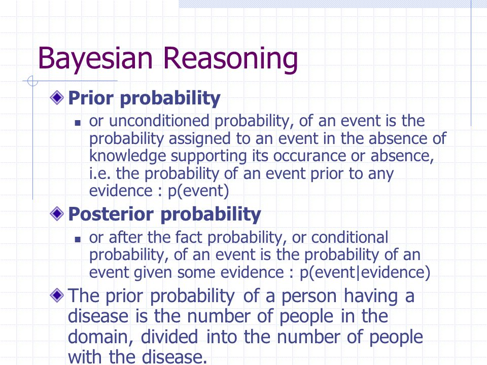 Bayesian Reasoning The posterior probability of a person having a disease d with symptom s is: p(d|s) = |d Λ s| |s| where || indicates the number of elements in the set i.e.