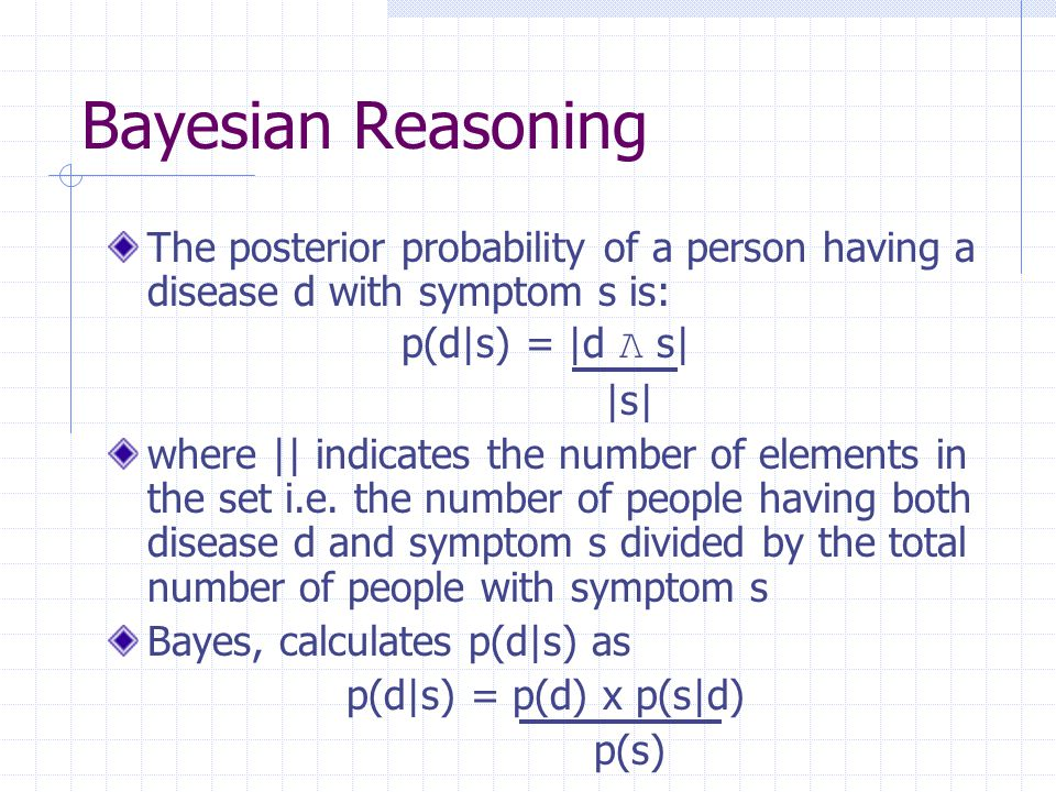 Bayesian Reasoning The numbers on the right hand side of the equation are easy to come by e.g.