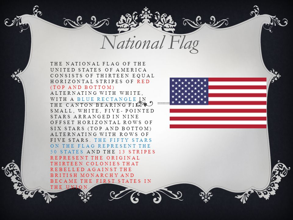 THE NATIONAL FLAG OF THE UNITED STATES OF AMERICA CONSISTS OF THIRTEEN EQUAL HORIZONTAL STRIPES OF RED (TOP AND BOTTOM) ALTERNATING WITH WHITE, WITH A BLUE RECTANGLE IN THE CANTON BEARING FIFTY SMALL, WHITE, FIVE- POINTED STARS ARRANGED IN NINE OFFSET HORIZONTAL ROWS OF SIX STARS (TOP AND BOTTOM) ALTERNATING WITH ROWS OF FIVE STARS.