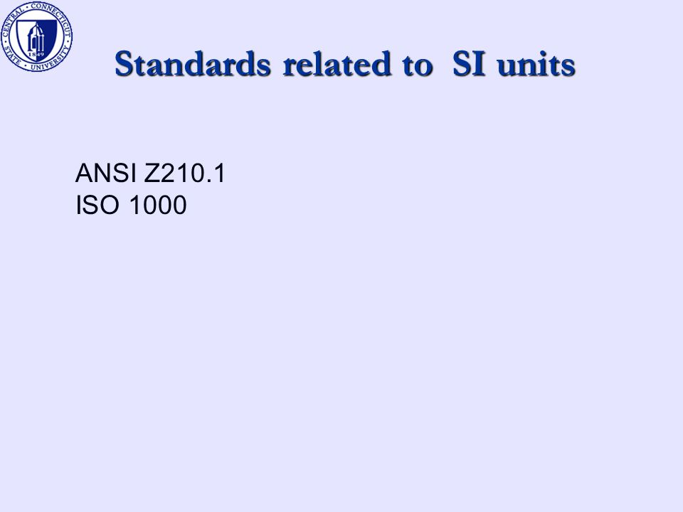 Standards related to SI units ANSI Z210.1 ISO 1000