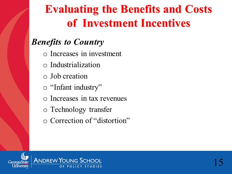 """15 Evaluating the Benefits and Costs of Investment Incentives Benefits to Country o Increases in investment o Industrialization o Job creation o """"Infa"""