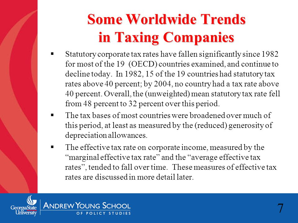 7 Some Worldwide Trends in Taxing Companies  Statutory corporate tax rates have fallen significantly since 1982 for most of the 19 (OECD) countries e