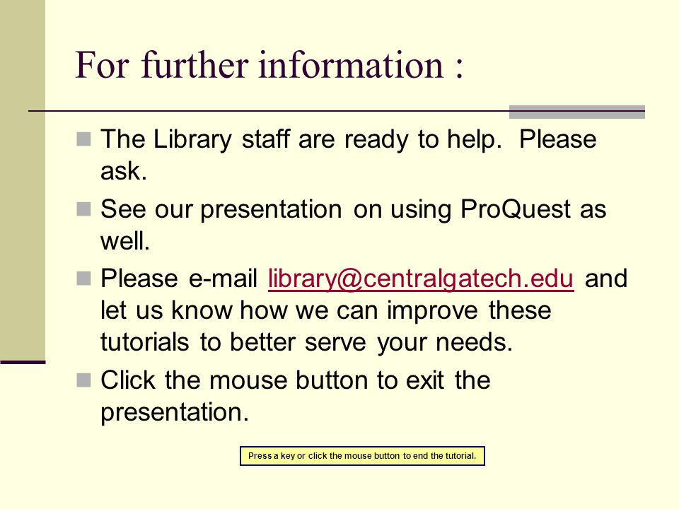 For further information : The Library staff are ready to help.