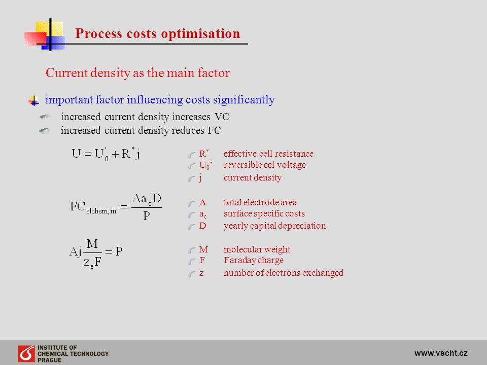 www.vscht.cz Process costs optimisation Current density as the main factor important factor influencing costs significantly increased current density