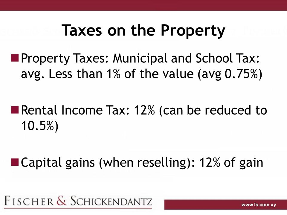 www.fs.com.uy Taxes on the Property Property Taxes: Municipal and School Tax: avg.