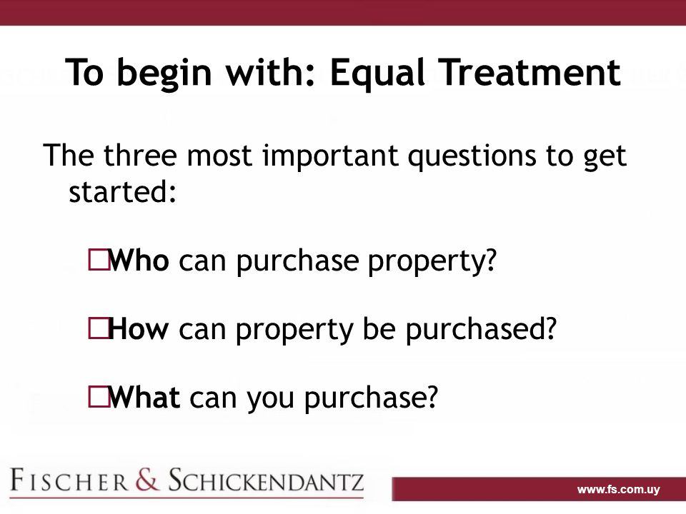 www.fs.com.uy Answer: 3 A's Anyone: There is no differential treatment, nor restrictions or impediments for foreign buyers of property.
