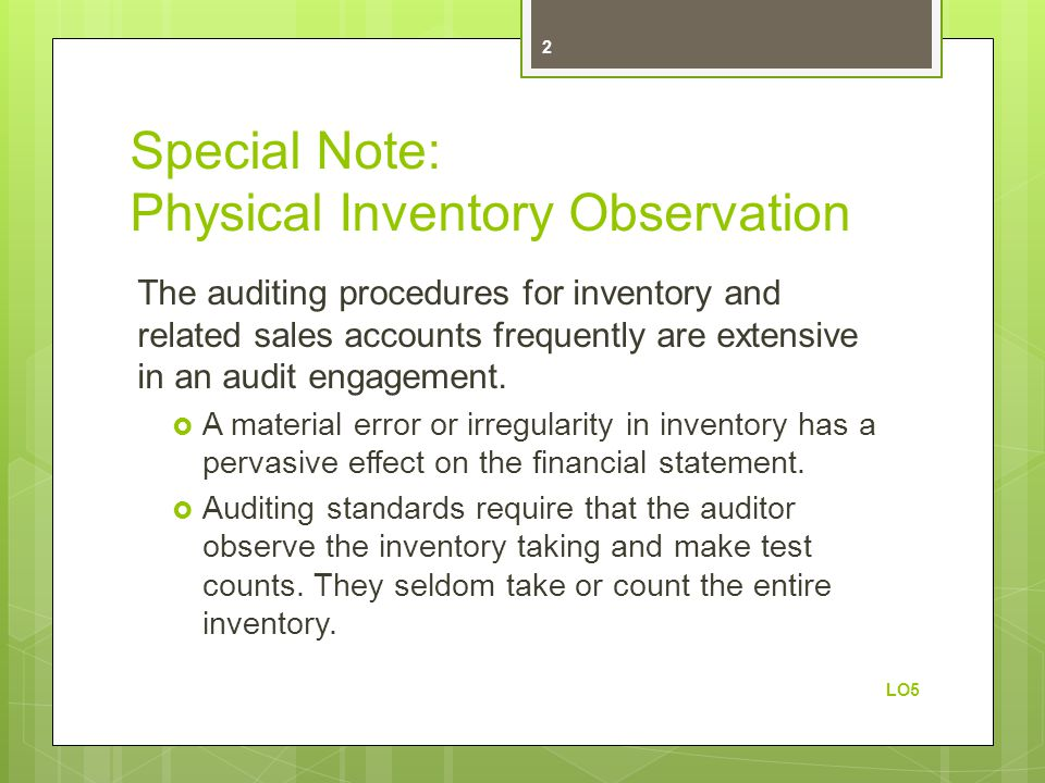 Special Note: Physical Inventory Observation The auditing procedures for inventory and related sales accounts frequently are extensive in an audit engagement.