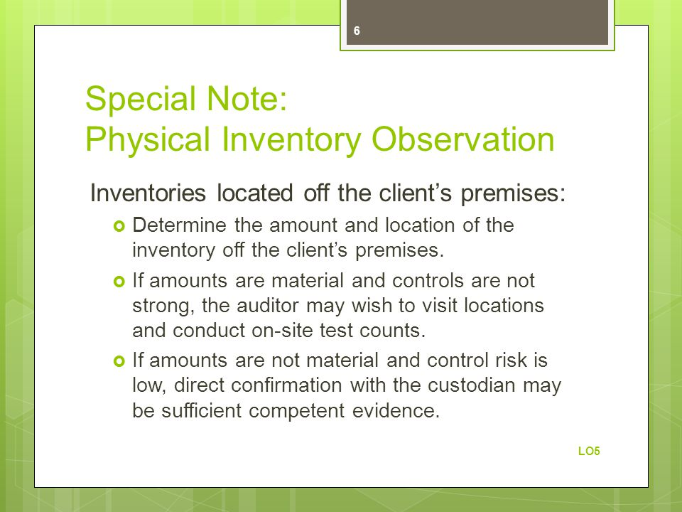 Special Note: Physical Inventory Observation Inventories located off the client's premises:  Determine the amount and location of the inventory off the client's premises.