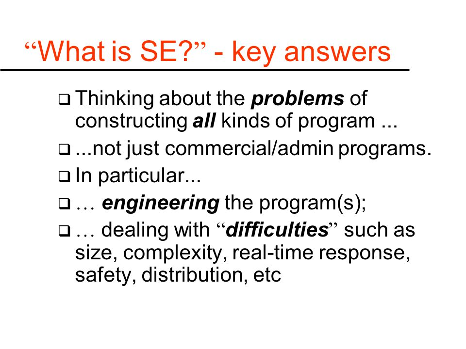 What is SE. - key answers  Thinking about the problems of constructing all kinds of program...