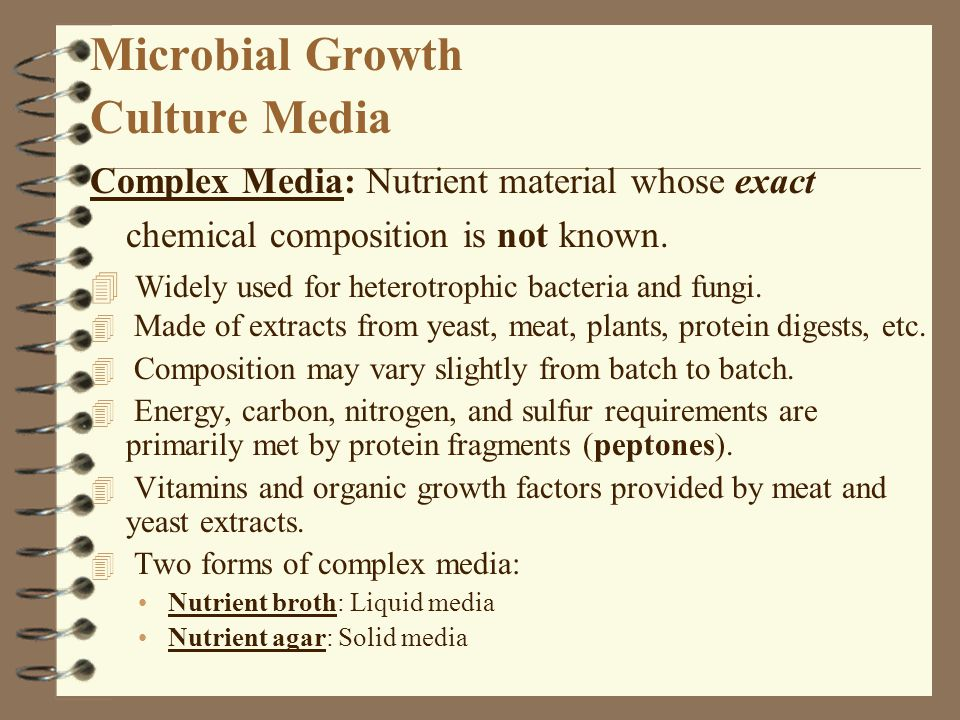 Microbial Growth Culture Media Complex Media: Nutrient material whose exact chemical composition is not known. 4 Widely used for heterotrophic bacteri