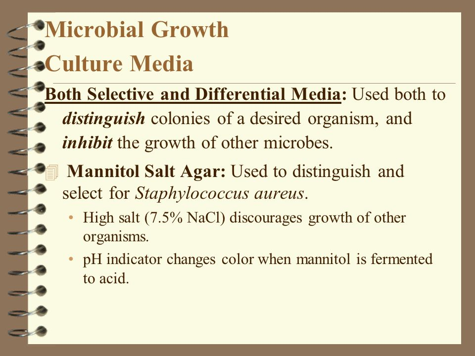 Microbial Growth Culture Media Both Selective and Differential Media: Used both to distinguish colonies of a desired organism, and inhibit the growth