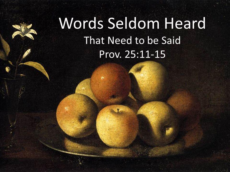 Words Seldom Heard That Need to be Said Prov. 25:11-15