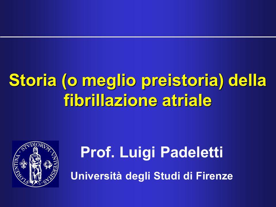 Storia (o meglio preistoria) della fibrillazione atriale Prof. Luigi Padeletti Università degli Studi di Firenze