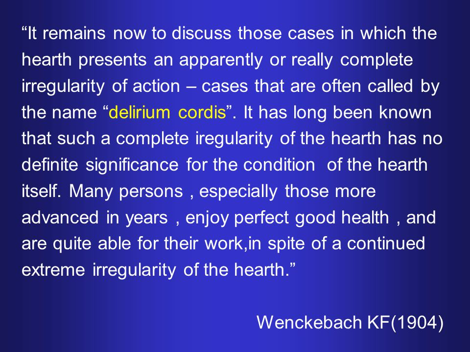It remains now to discuss those cases in which the hearth presents an apparently or really complete irregularity of action – cases that are often called by the name delirium cordis .