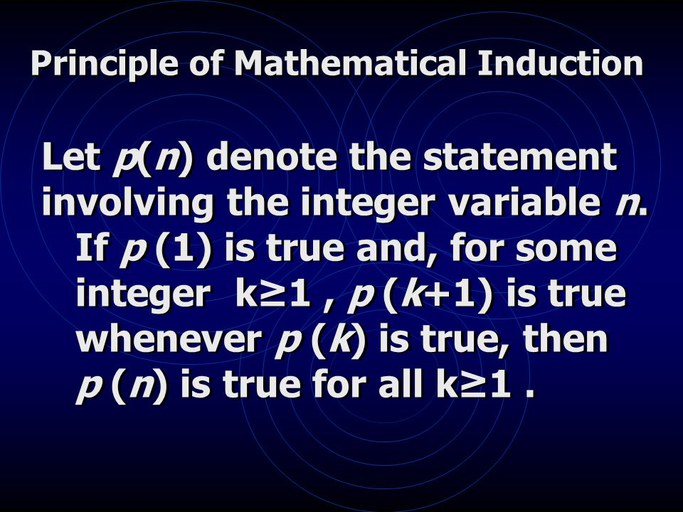 Principle of Mathematical Induction Let p(n) denote the statement involving the integer variable n.