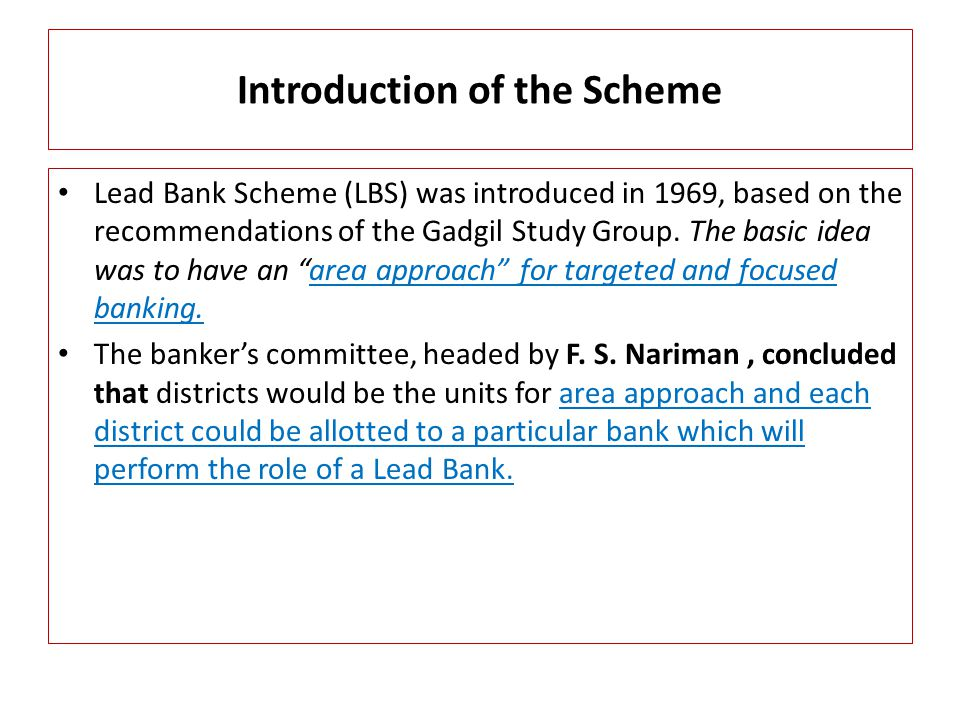 Introduction of the Scheme Lead Bank Scheme (LBS) was introduced in 1969, based on the recommendations of the Gadgil Study Group.