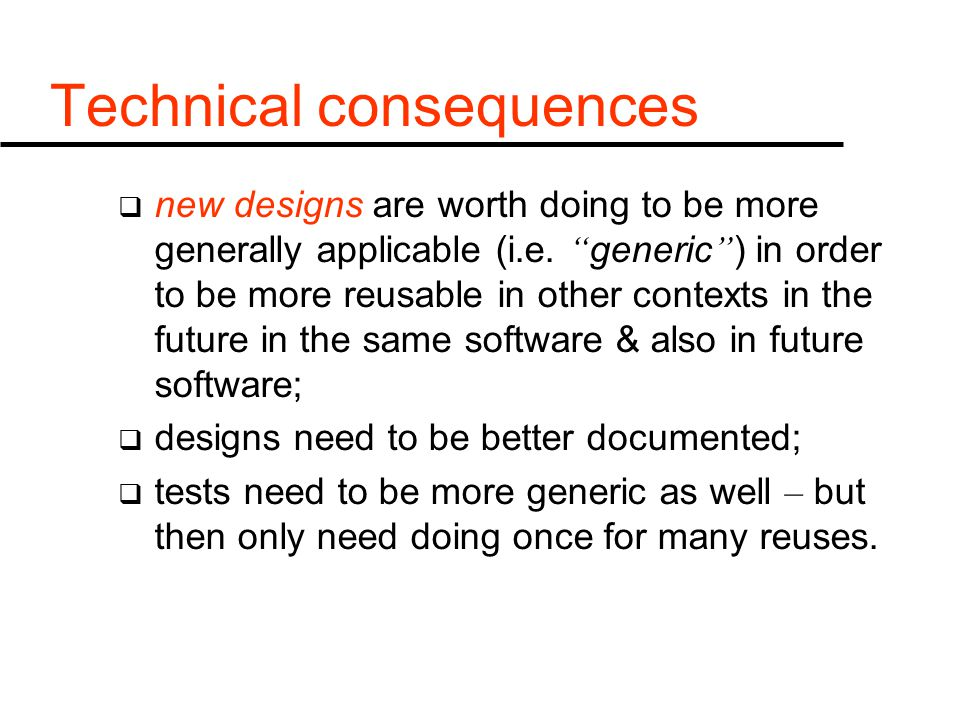 Technical consequences  new designs are worth doing to be more generally applicable (i.e.