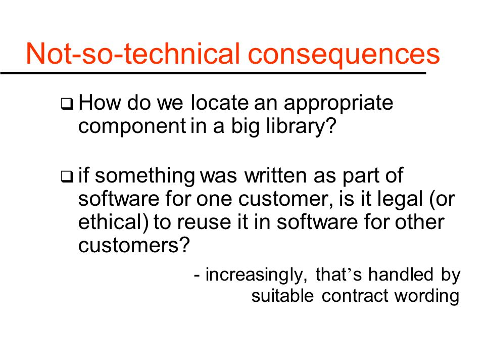 Not-so-technical consequences  How do we locate an appropriate component in a big library.
