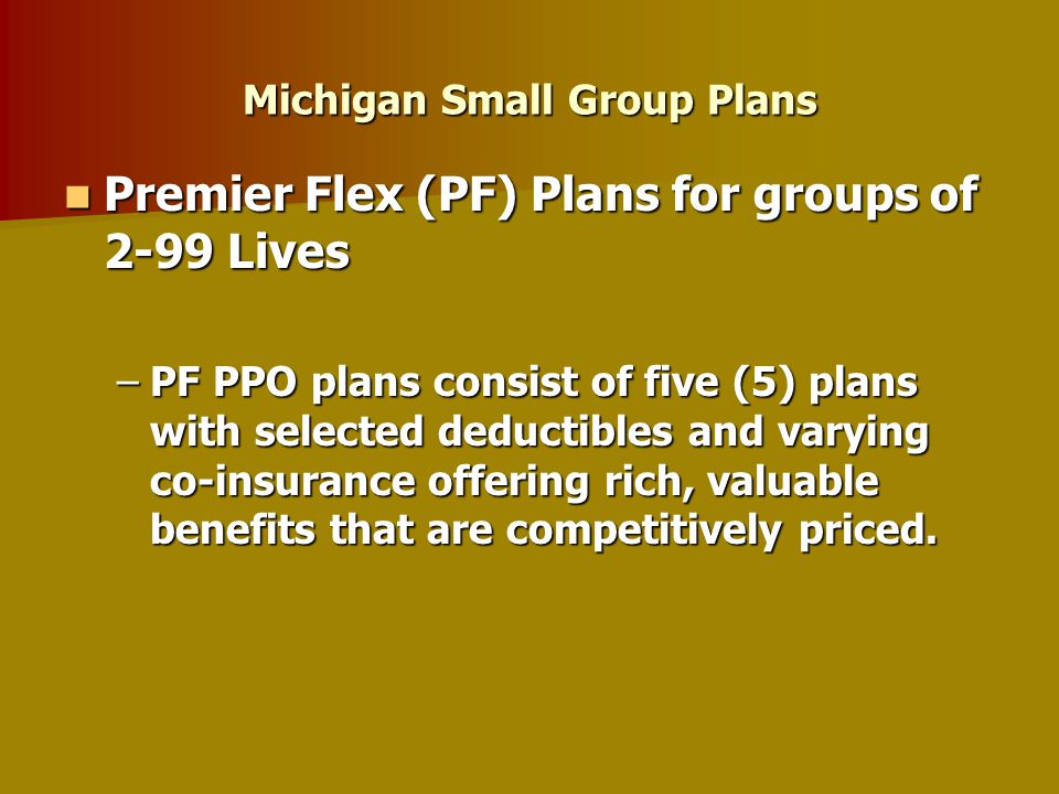 – Premier Flex Plans – Flex Advantage Plans – HSA-Compatible Plans (High Deductible Health Plans) (High Deductible Health Plans) Michigan Small Group