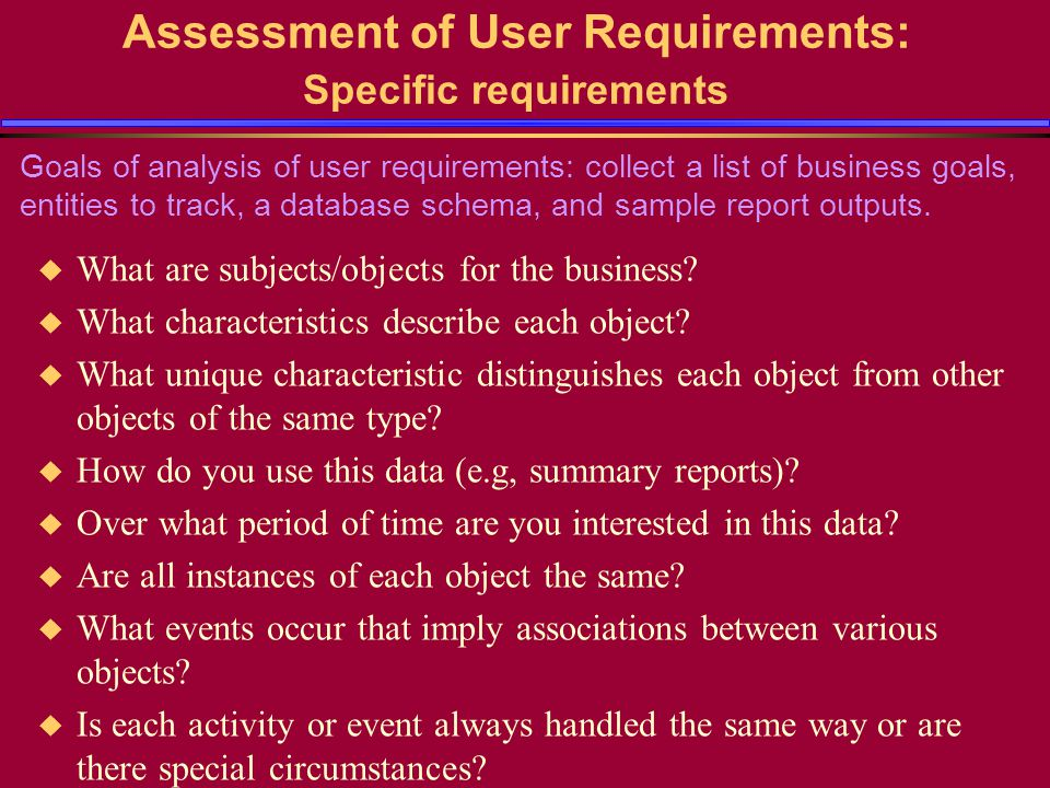 Assessment of User Requirements: Specific requirements u What are subjects/objects for the business.