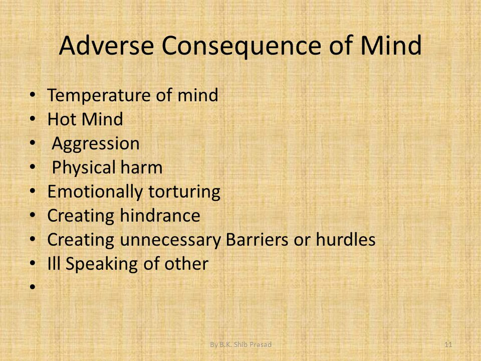Adverse Consequence of Mind Temperature of mind Hot Mind Aggression Physical harm Emotionally torturing Creating hindrance Creating unnecessary Barrie
