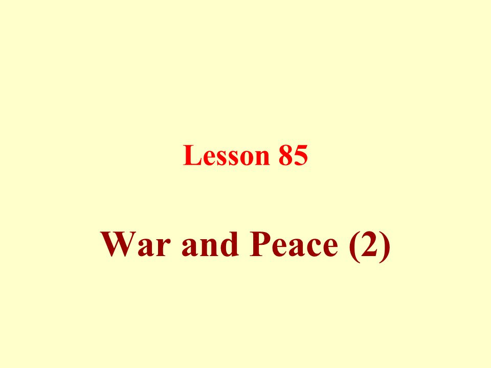 Lesson 85 War and Peace (2)