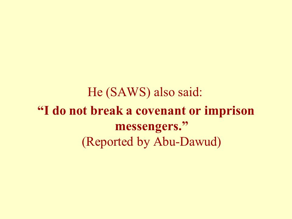 He (SAWS) also said: I do not break a covenant or imprison messengers. (Reported by Abu-Dawud)