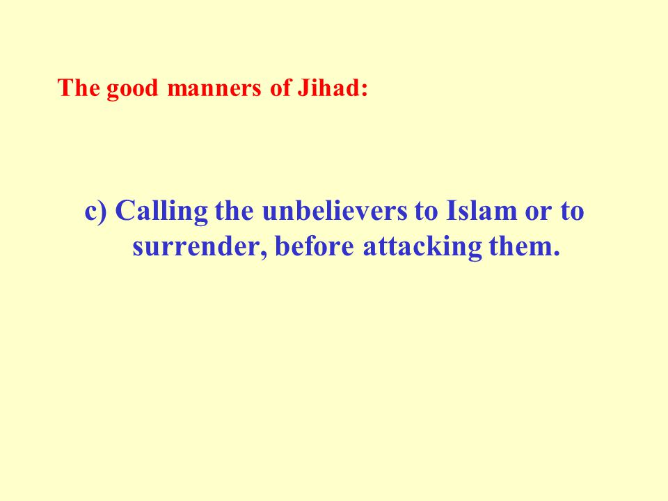 The good manners of Jihad: c) Calling the unbelievers to Islam or to surrender, before attacking them.