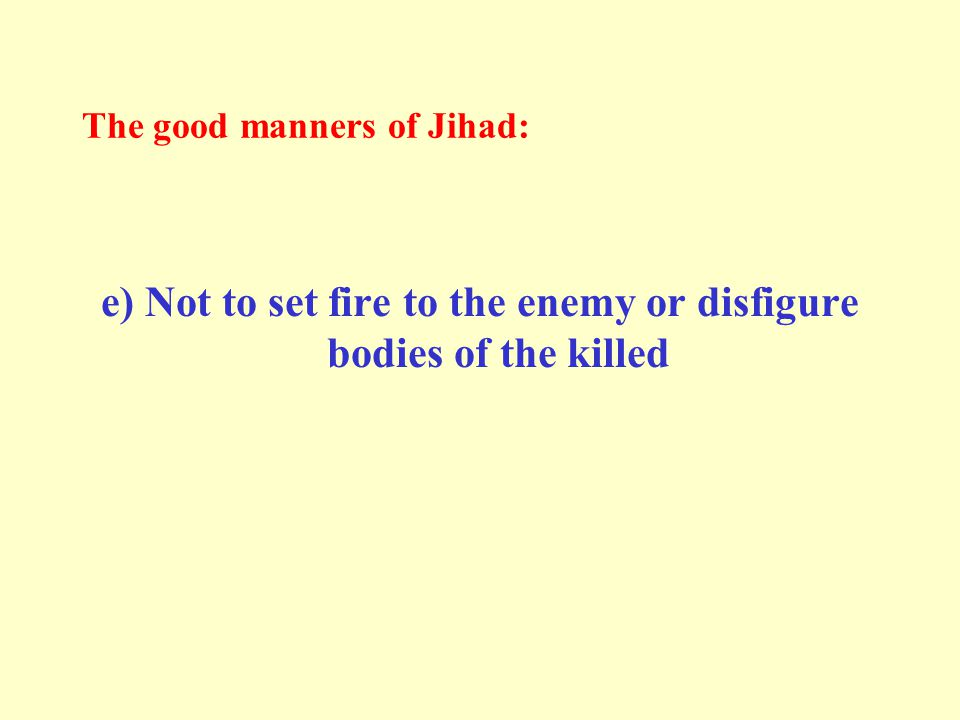 The good manners of Jihad: e) Not to set fire to the enemy or disfigure bodies of the killed