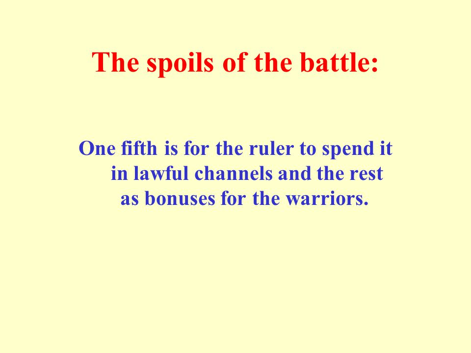 The spoils of the battle: One fifth is for the ruler to spend it in lawful channels and the rest as bonuses for the warriors.
