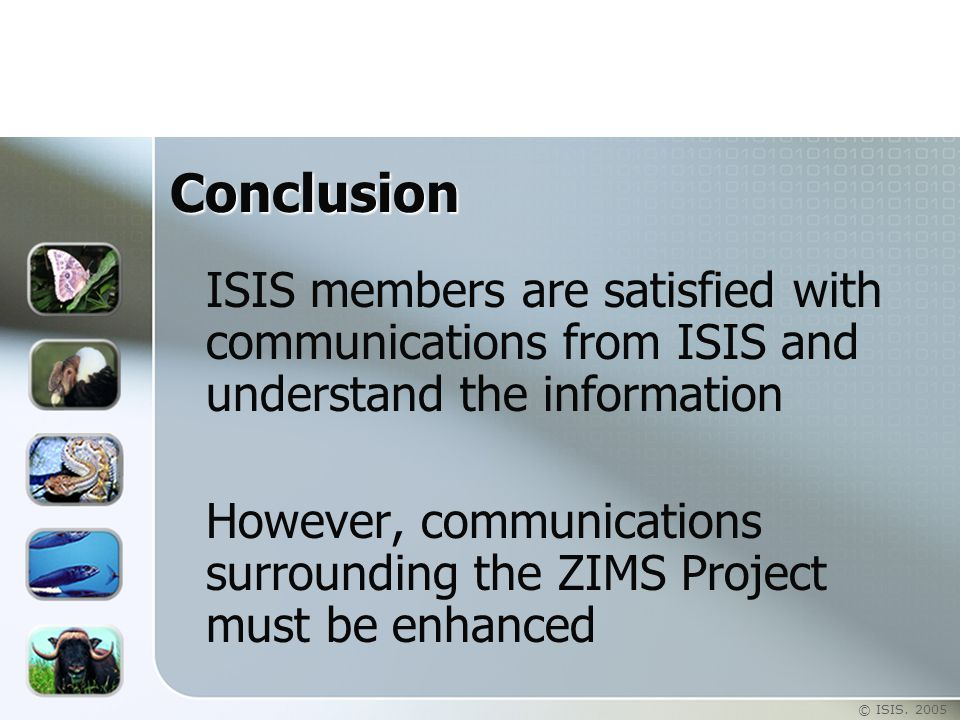 © ISIS. 2005 Conclusion ISIS members are satisfied with communications from ISIS and understand the information However, communications surrounding th
