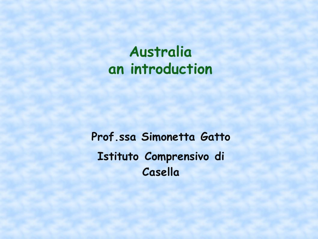 Australia an introduction Prof.ssa Simonetta Gatto Istituto Comprensivo di Casella