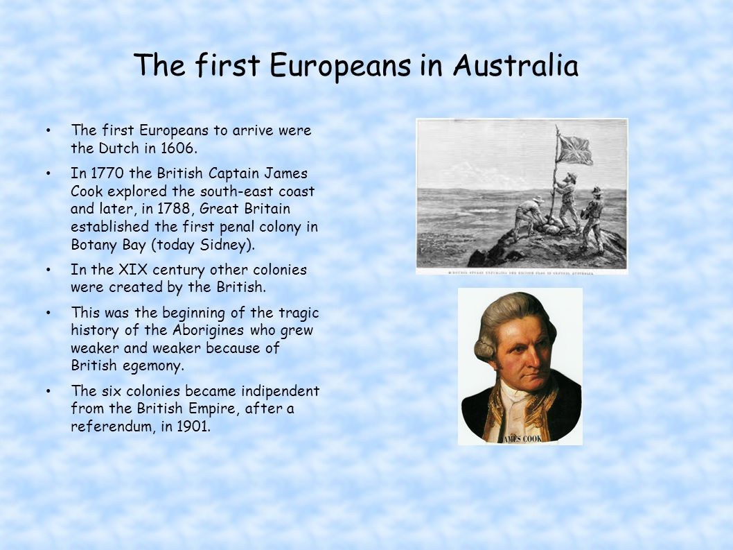 The first Europeans in Australia The first Europeans to arrive were the Dutch in 1606.