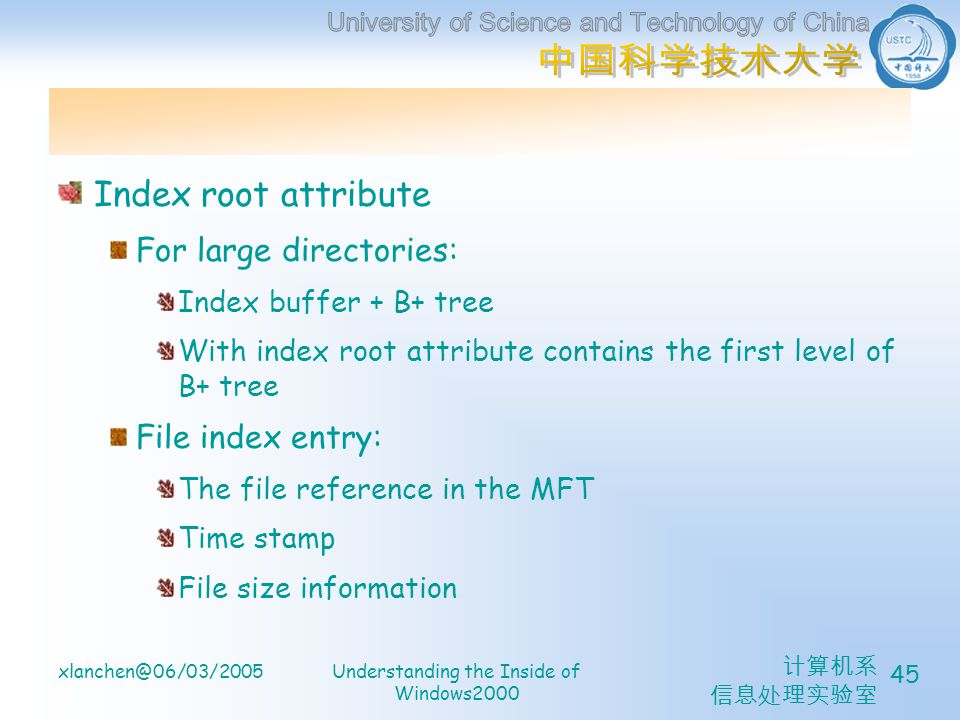 计算机系 信息处理实验室 xlanchen@06/03/2005Understanding the Inside of Windows2000 45 Index root attribute For large directories: Index buffer + B+ tree With ind