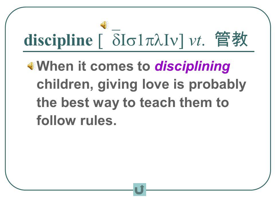 discipline [`dIs1plIn] vt.