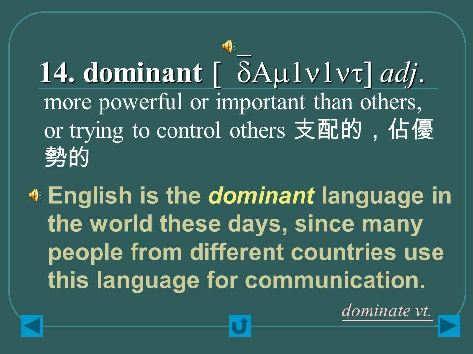 14. dominant [`dAm1n1nt] adj.