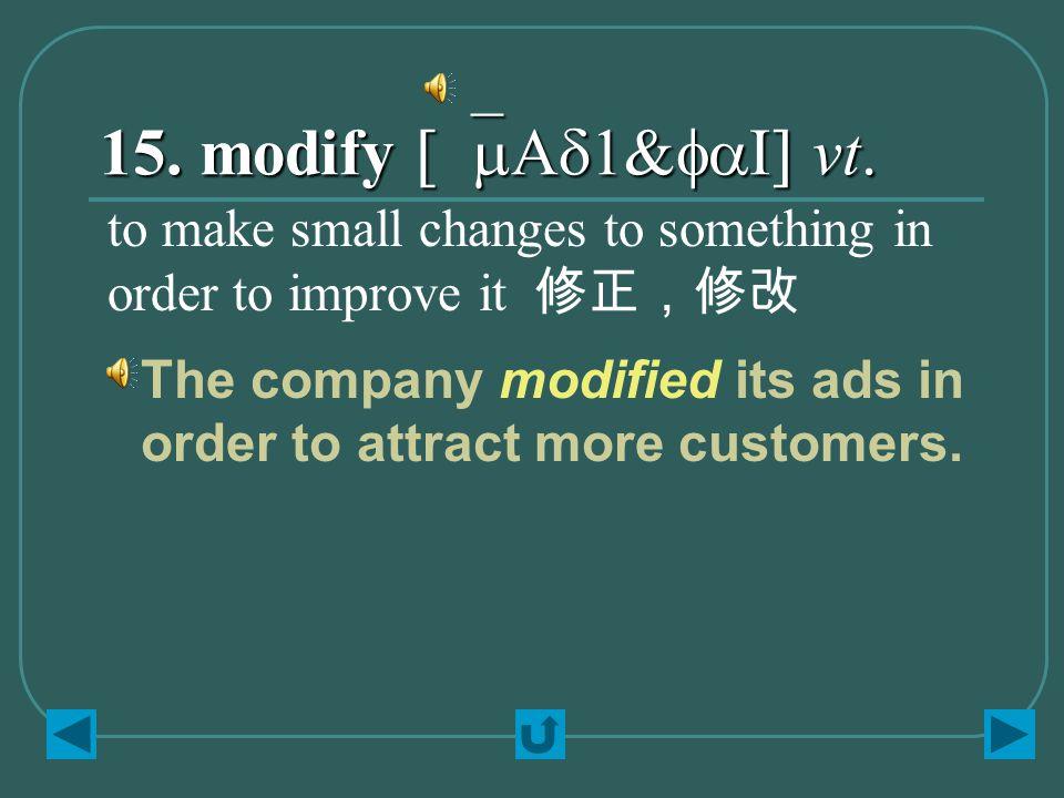 15. modify [`mAd1&faI] vt.