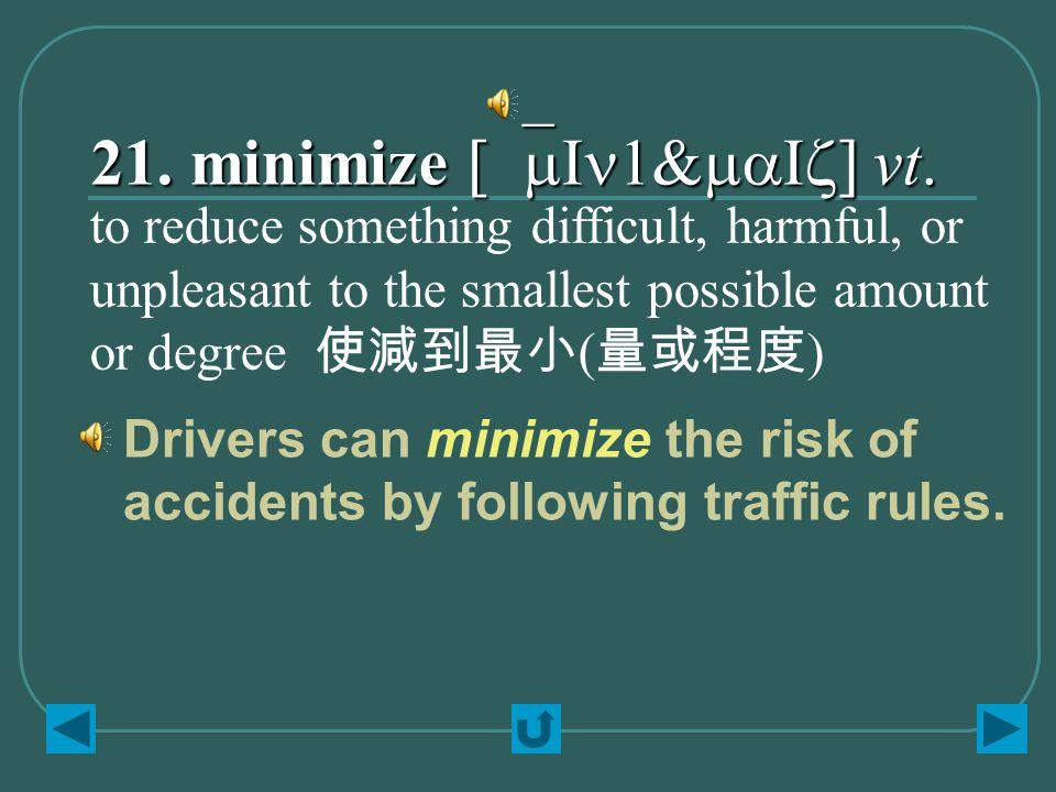 21. minimize [`mIn1&maIz] vt.