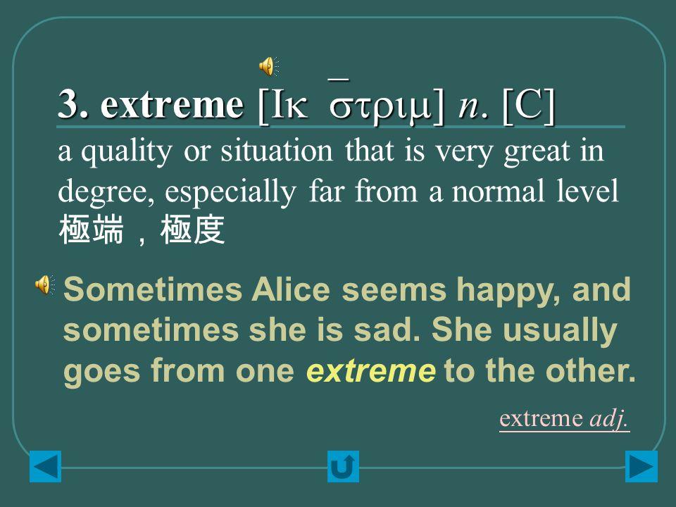 3. extreme [Ik`strim] n.