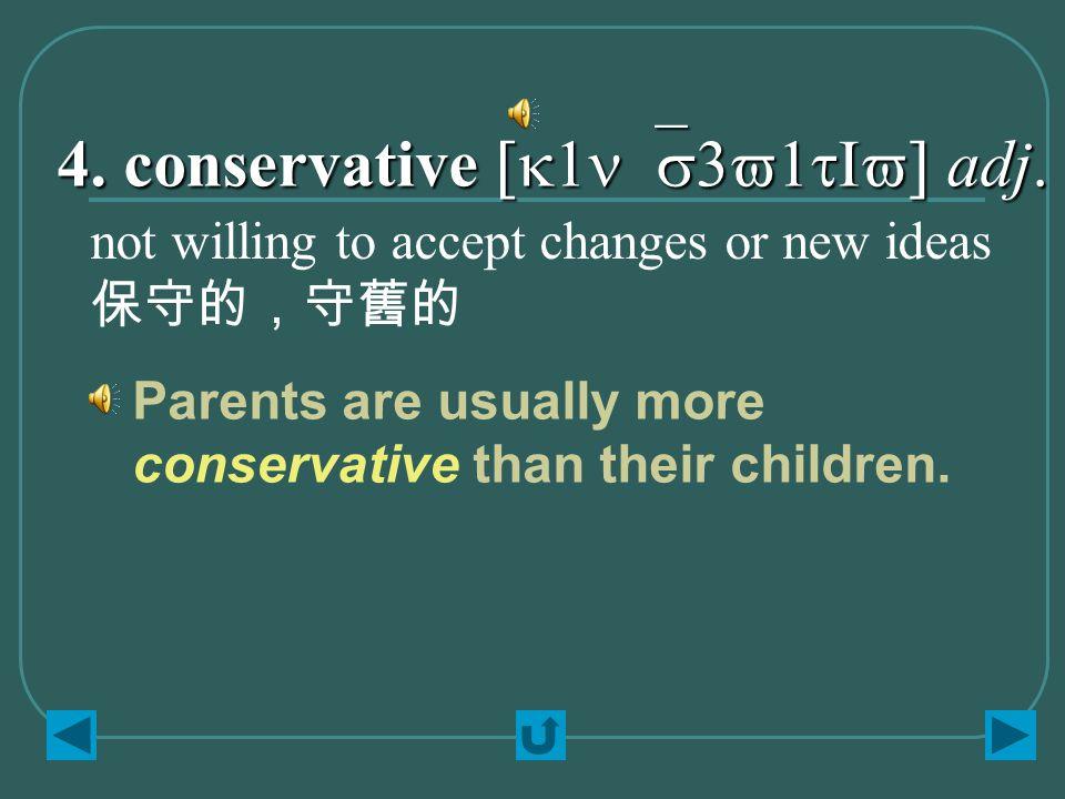 4. conservative [k1n`s3v1tIv] adj.