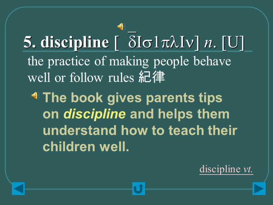5. discipline [`dIs1plIn] n.