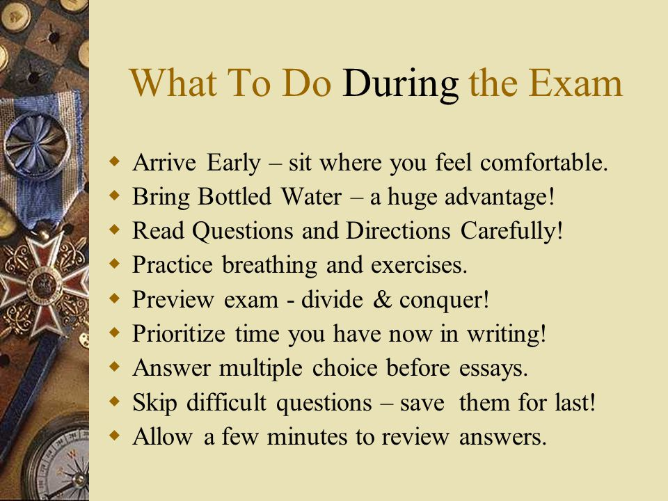 Studying For Exams  Use the F-O-C-U-S method, make it a habit.