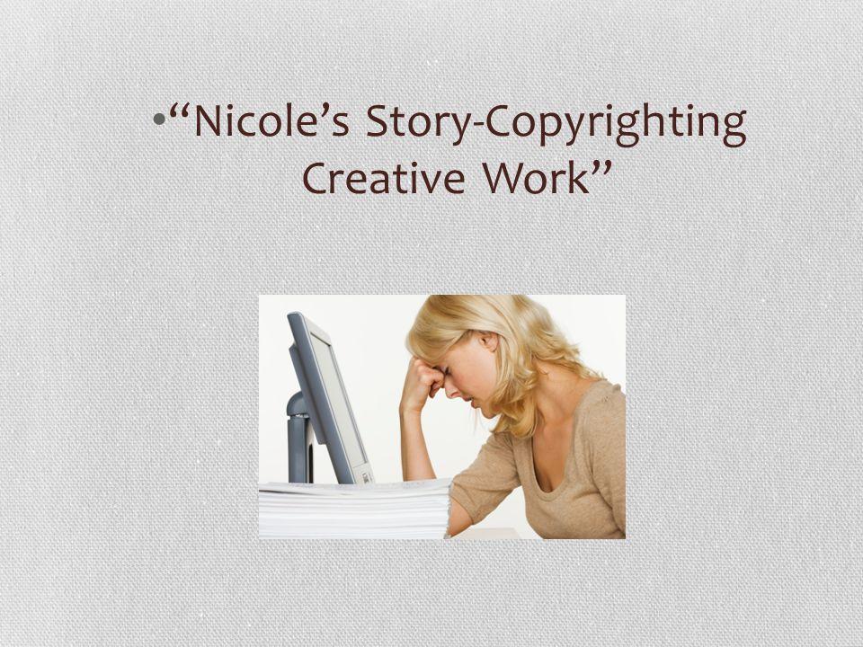 Nicole's Story-Copyrighting Creative Work