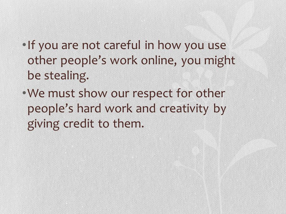 If you are not careful in how you use other people's work online, you might be stealing.